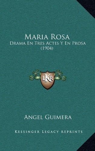 Download Maria Rosa: Drama En Tres Actes Y En Prosa (1904) (Spanish Edition) ebook