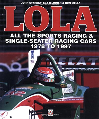Lola: All the Sports Racing & Single-Seater Racing Cars 1978 to 1997: The Illustrated History from 1978