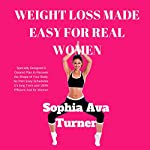 Weight Loss Made Easy for Real Women: Specially Designed 6-Geared Plan to Recover the Shape of Your Body | Sophia Ava Turner