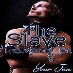 The Slave: The Men of Jen, Book 4 |  Your Jen