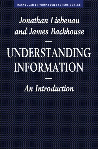 Understanding Information: An Introduction (Information Systems Series)