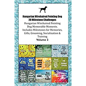Hungarian Wirehaired Pointing Dog (Vizsla) 20 Milestone Challenges Hungarian Wirehaired Pointing Dog Memorable Moments.Includes Milestones for ... Grooming, Socialization & Training Volume 2 49