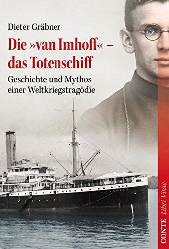Die 'van Imhoff' – das Totenschiff: Geschichte und Mythos einer Weltkriegstragödie (Libri Vitae)