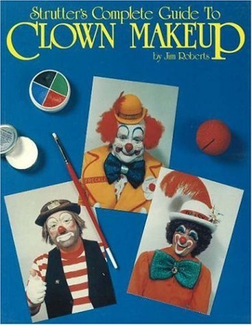 [Strutter's Complete Guide to Clown Makeup by Jim Roberts (1991-03-24)] (Complete Guide To Clown Makeup)