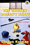 The Chicken Doesn't Skate, Gordon Korman, 0590853015