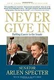 Never Give In, Arlen Specter, 0312383061