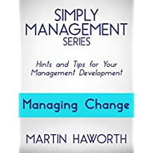 Simply Management Series - Managing Change: Hints and Tips for Your Management Development