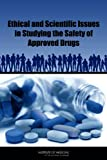 Ethical and Scientific Issues in Studying the Safety of Approved Drugs, Committee on Ethical and Scientific Issues in Studying the Safety of Approved Drugs and Institute of Medicine, 0309218136
