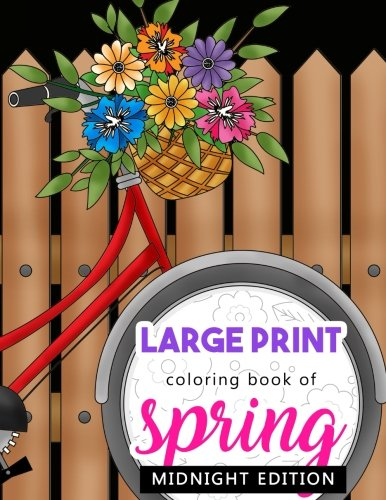 Large Print Coloring Book of Spring Midnight Edition: Beautiful and Easy Collection of Simple Springtime Flowers, Animals, Butterflies, Country Scenes ... Pages (Flower Activity Book) (Volume 2) ()