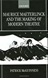 Maurice Maeterlinck and the Making of Modern Theatre