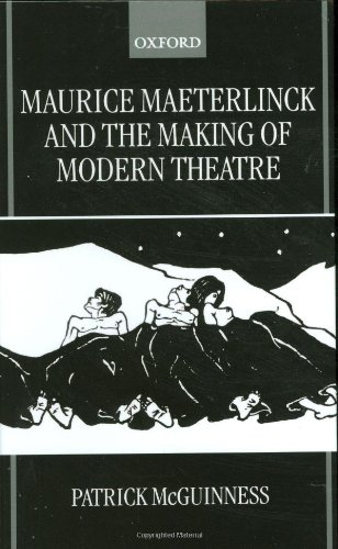 Maurice Maeterlinck and the Making of Modern Theatre by Patrick McGuinness