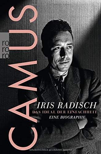 Camus: Das Ideal der Einfachheit - Eine Biographie Taschenbuch – 24. Oktober 2014 Iris Radisch Rowohlt Taschenbuch 3499628015 Belletristik / Biographien