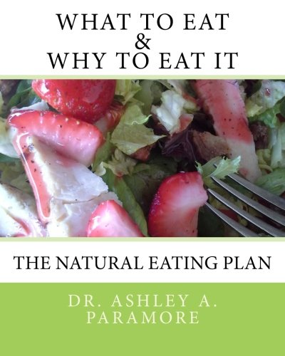 What to Eat and Why to Eat It: The Natural Eating Plan [Paramore N.D., Ashley A.] (Tapa Blanda)