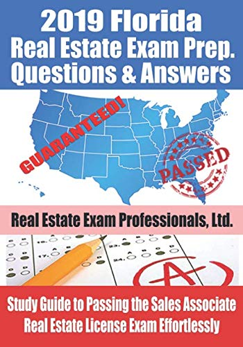 2019 Florida Real Estate Exam Prep. Questions and Answers: Study Guide to Passing the Sales Associate Real Estate License Exam Effortlessly (Florida Real Estate Sales Associate Practice Exam)