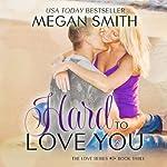 Hard to Love You   Megan Smith