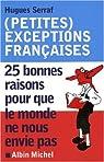 (Petites) exceptions françaises : 25 Bonnes raisons pour que le monde ne nous envie pas par Serraf