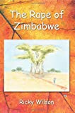 The Rape of Zimbabwe, Ricky Wilson, 0595383084