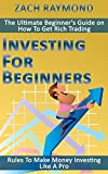 Investing For Beginners: Rules To Make Money Investing Like A Pro - The Ultimate Beginner's Guide on How To Get Rich Trading Forex, Stocks, ETF, Futures, ... & Money Foreign Exchange Stock Market)
