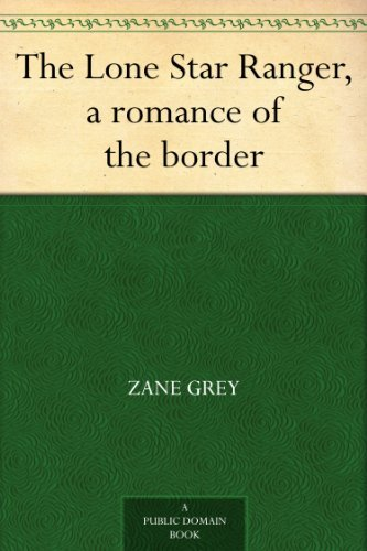 The Lone Star Ranger, a romance of the border