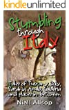 Stumbling through Italy: Tales of Tuscany, Sicily, Sardinia, Apulia, Calabria and places in-between