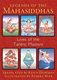 Legends of the Mahasiddhas: Lives of the Tantric