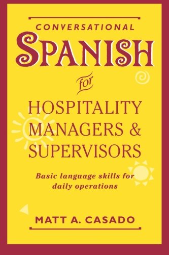 Conversational Spanish for Hospitality Managers and Supervisors: Basic Language Skills for Daily Operations by Matt A Casado