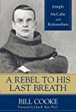 A Rebel to His Last Breath, Bill Cooke, 157392878X