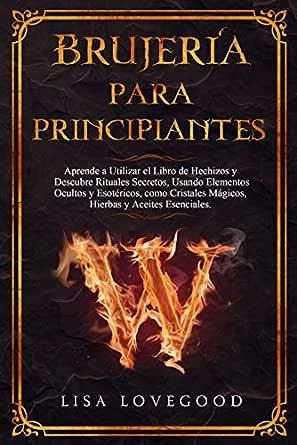 Brujería para Principiantes: Aprende a Utilizar el Libro