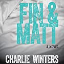Fin & Matt Audiobook by Charlie Winters Narrated by Luke Itzvic