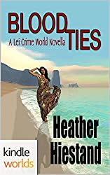 The Lei Crime Series: Blood Ties (Kindle Worlds Novella)