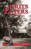 The Grits Eaters, Clarence L. Morrison, 193580202X