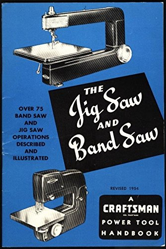 The Jig Saw and Band Saw: Over 75 Band Saw and Jig Saw Operations Described and Illustrated (A Craftsman Power Tool Handbook)