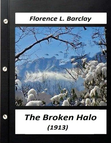 The broken halo (1913) by Florence L. Barclay (World's Classics)