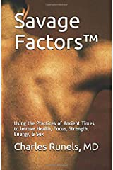 Savage Factors™: Peak Physical, Mental, & Sexual Performance Through the Practices of Ancient Civilizations Paperback