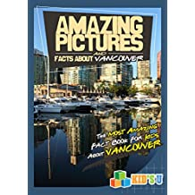 Amazing Pictures and Facts About Vancouver: The Most Amazing Fact Book for Kids About Vancouver (Kid's U)