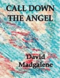 Call down the Angel, David Madgalene, 1478223855