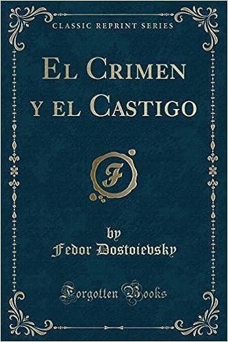 El Crimen y el Castigo (Classic Reprint) (Spanish Edition): Fedor Dostoievsky: 9780259746966: Amazon.com: Books