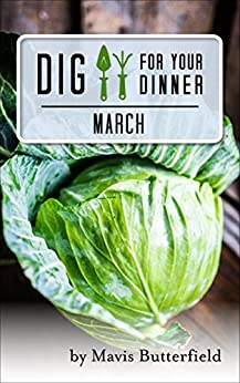 Dig for Your Dinner in March: Growing Your Meals, One Month at a Time by [Butterfield, Mavis]