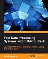 Fast Data Processing Systems with SMACK Stack Front Cover