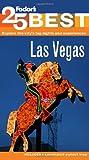 Las Vegas' 25 Best, Fodor's Travel Publications, Inc. Staff, 030792808X