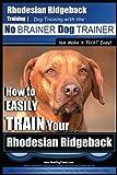 Rhodesian Ridgeback Training | Dog Training with the No BRAINER Dog TRAINER ~ We Make it THAT Easy!: How to EASILY TRAIN Your Rhodesian Ridgeback
