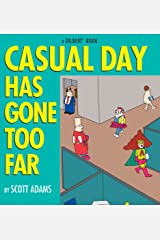 Casual Day Has Gone Too Far: A Dilbert Book Kindle Edition