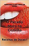 O Pecado Mora na Cozinha: Receitas de Doces I (Portuguese Edition)