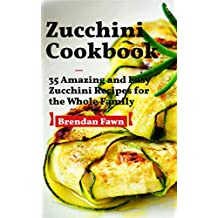 Zucchini Cookbook: 35 Amazing and Easy Zucchini Recipes for the Whole Family