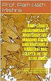 AADI-SHAKTI JAGADAMBAA'S  MAHISHAASUR-MARDINI AVTAR  AND KAUSHIKI  / KAALI AVTAAR: (SLAYER OF THE ASUR KINGS: ENCYCLOPEDIA OF ORIGINAL HINDU STORIES & ANECDOTES - XV