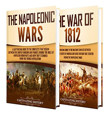 Napoleonic Wars: A Captivating Guide to the Napoleonic Wars and War of 1812
