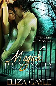 Magick Provoked ( paranormal romance / witches / magic ) (Pentacles of Magick Book 4) by [Gayle, Eliza]