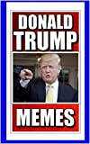 Memes: Funny Donald Trump Memes and Humor: (President Donald Trump - The Donald - Jokes, Funny Memes, Pictures, Comedy)
