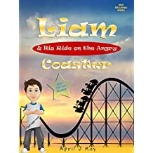 Liam & His Ride on the Angry Coaster (Kids Wellbeing Series)