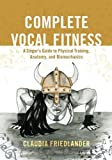 #6: Complete Vocal Fitness: A Singer's Guide to Physical Training, Anatomy, and Biomechanics